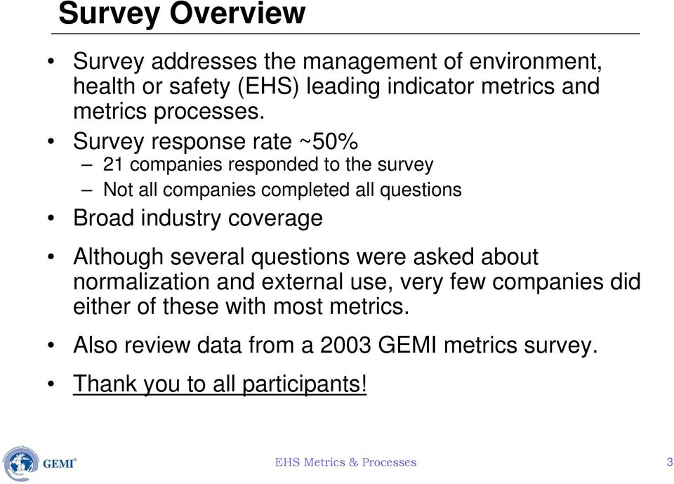 Survey response rate ~50% 21 companies responded to the survey Not all companies completed all questions Broad industry