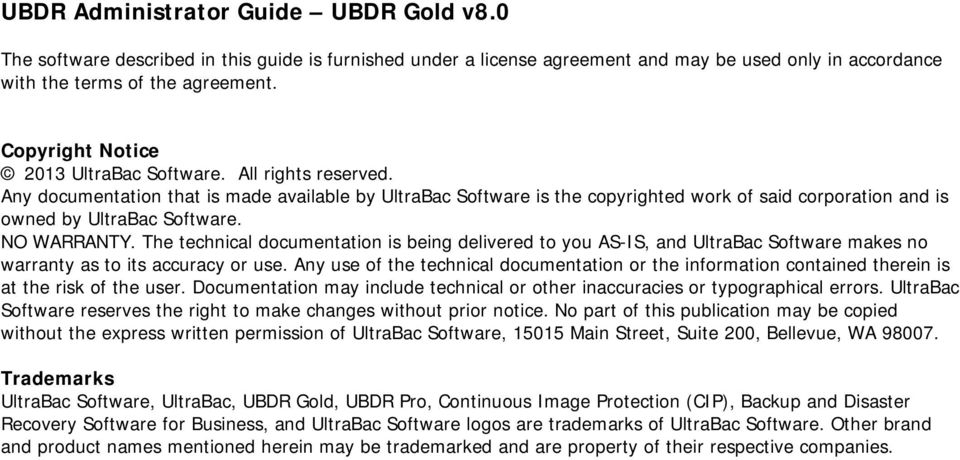 Any documentation that is made available by UltraBac Software is the copyrighted work of said corporation and is owned by UltraBac Software. NO WARRANTY.