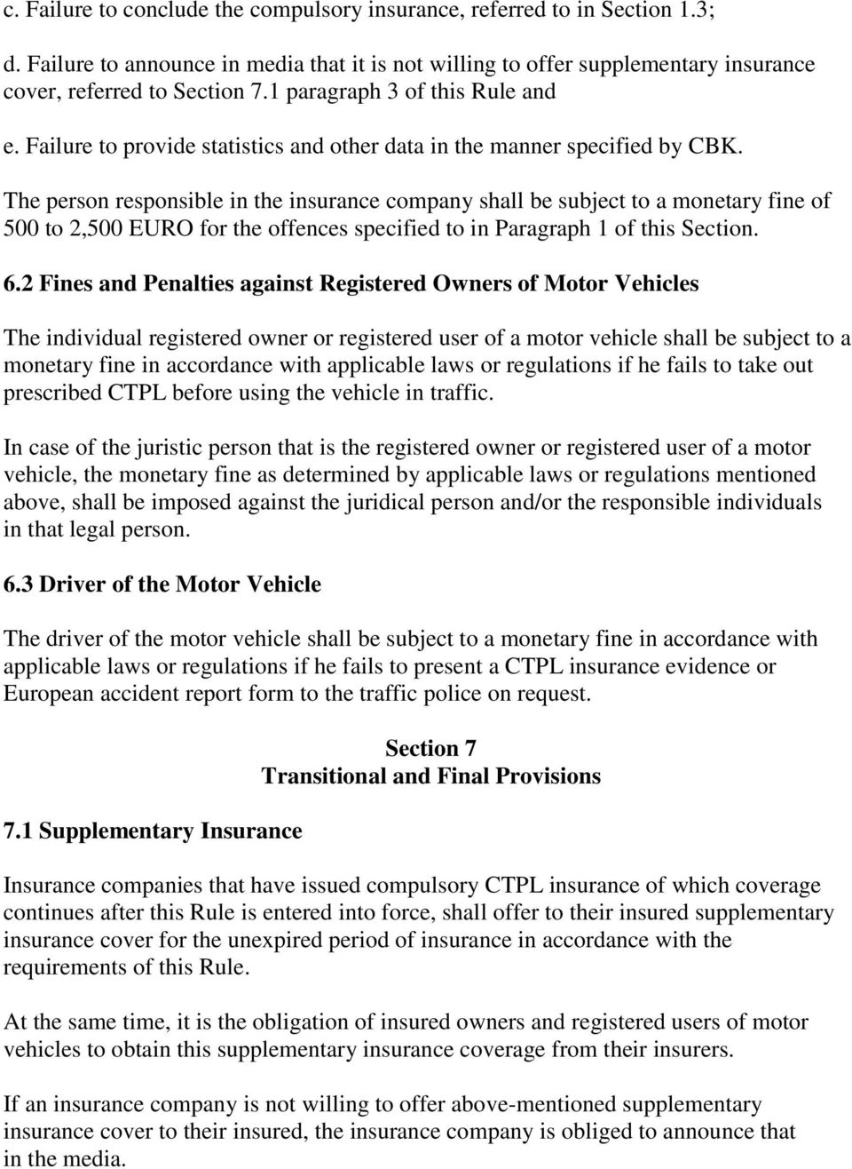 The person responsible in the insurance company shall be subject to a monetary fine of 500 to 2,500 EURO for the offences specified to in Paragraph 1 of this Section. 6.