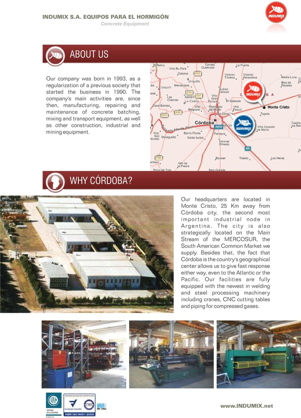 equipment. WHY CÓRDOBA? Our headquarters are located in Monte Cristo, 25 Km away from Córdoba city, the second most important industrial node in Argentina.