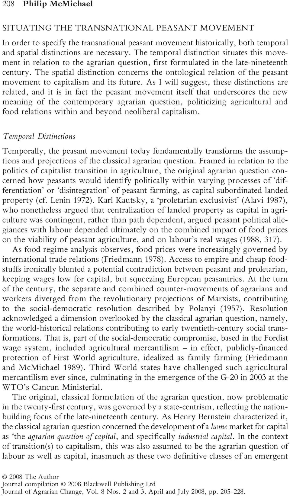 The spatial distinction concerns the ontological relation of the peasant movement to capitalism and its future.