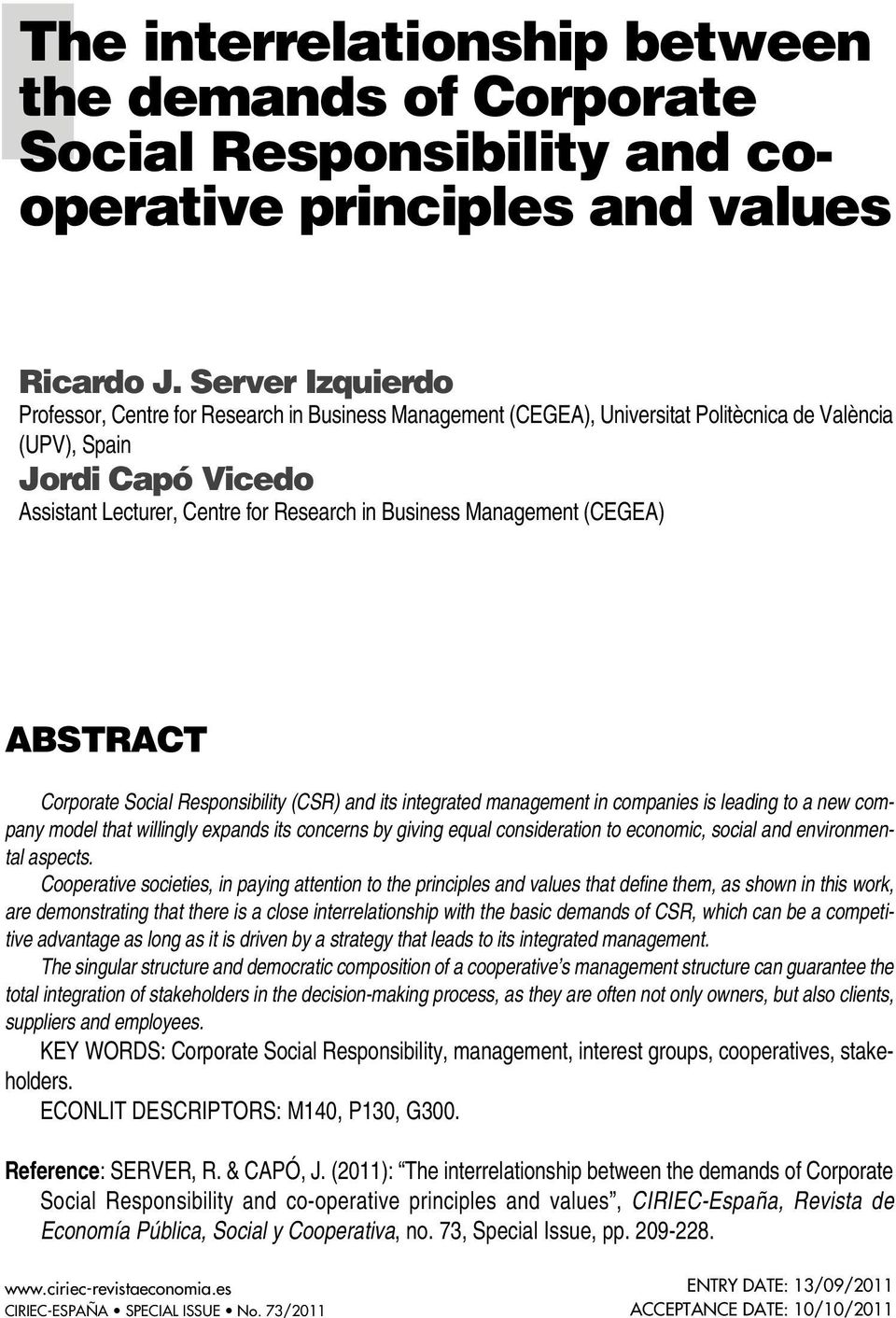 Management (CEGEA) ABSTRACT Corporate Social Responsibility (CSR) and its integrated management in companies is leading to a new company model that willingly expands its concerns by giving equal