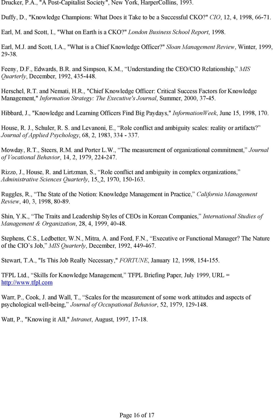 "R. and Simpson, K.M., Understanding the CEO/CIO Relationship, MIS Quarterly, December, 1992, 435-448. Herschel, R.T. and Nemati, H.R., ""Chief Knowledge Officer: Critical Success Factors for Knowledge Management,"" Information Strategy: The Executive's Journal, Summer, 2000, 37-45."