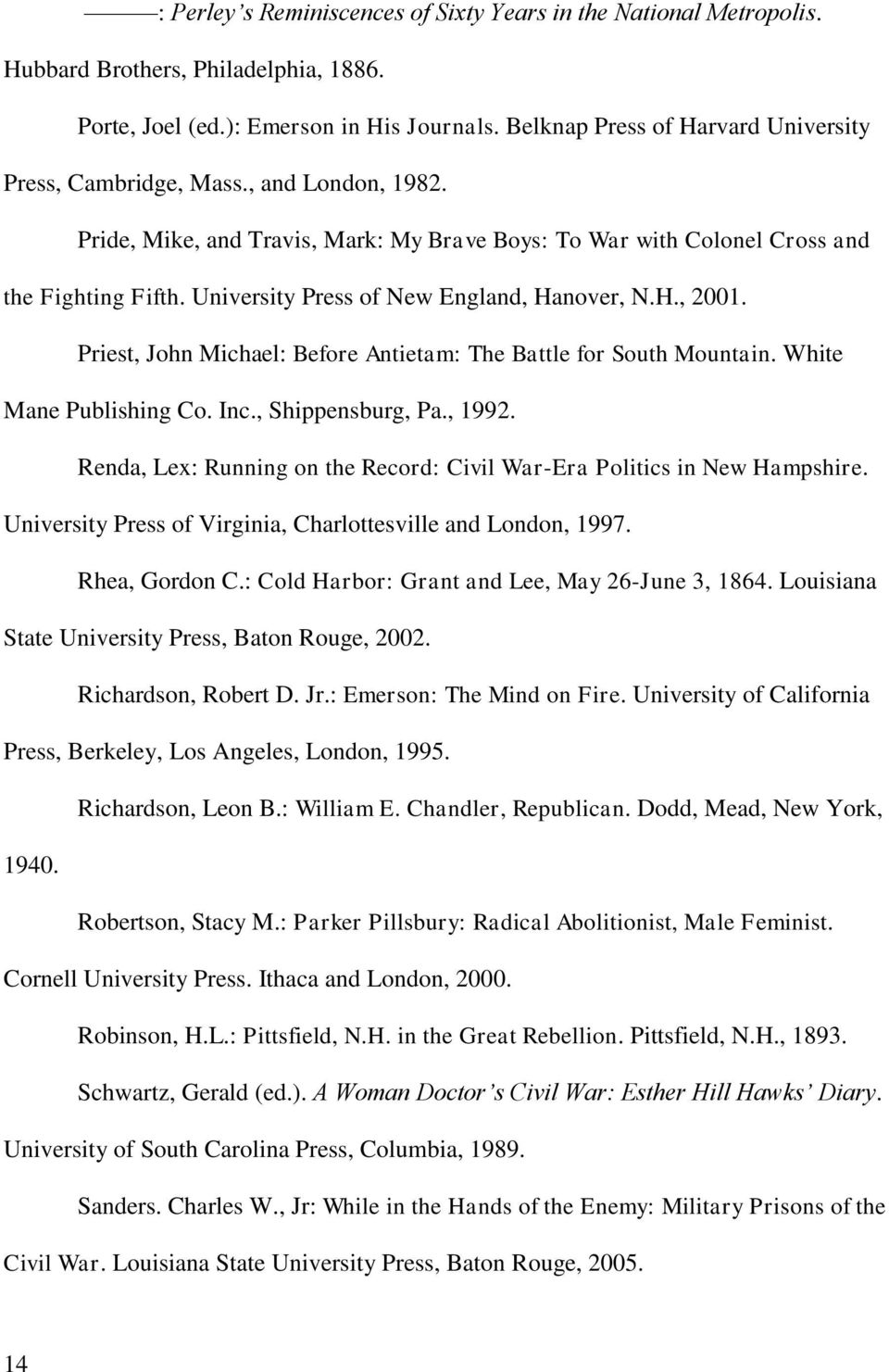 University Press of New England, Hanover, N.H., 2001. Priest, John Michael: Before Antietam: The Battle for South Mountain. White Mane Publishing Co. Inc., Shippensburg, Pa., 1992.