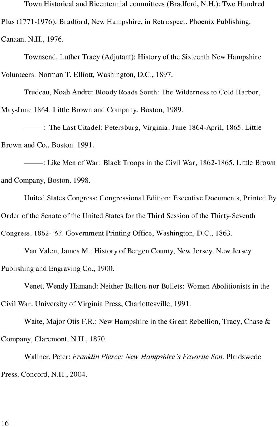 Trudeau, Noah Andre: Bloody Roads South: The Wilderness to Cold Harbor, May-June 1864. Little Brown and Company, Boston, 1989. : The Last Citadel: Petersburg, Virginia, June 1864-April, 1865.