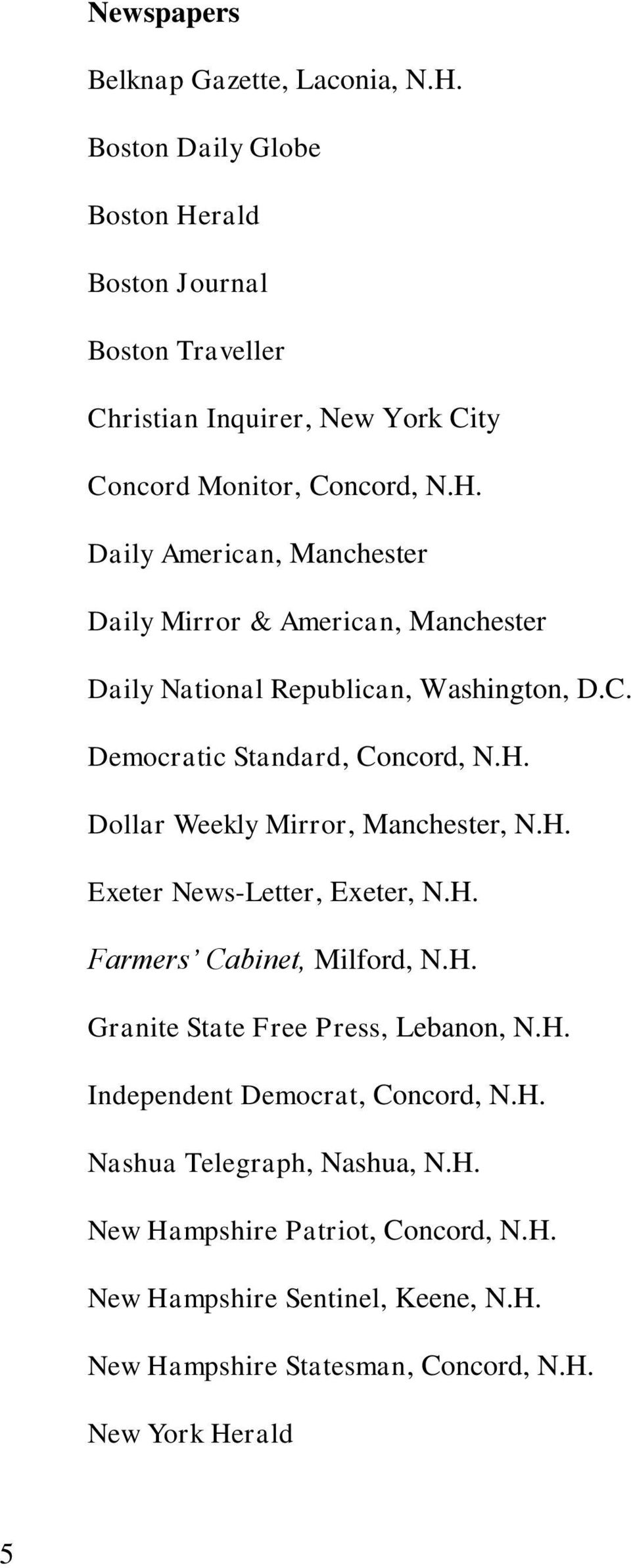 C. Democratic Standard, Concord, N.H. Dollar Weekly Mirror, Manchester, N.H. Exeter News-Letter, Exeter, N.H. Farmers Cabinet, Milford, N.H. Granite State Free Press, Lebanon, N.