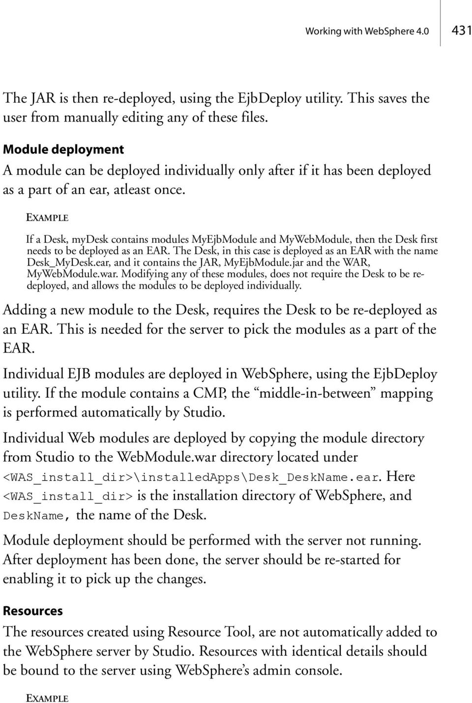 If a Desk, mydesk contains modules MyEjbModule and MyWebModule, then the Desk first needs to be deployed as an EAR. The Desk, in this case is deployed as an EAR with the name Desk_MyDesk.