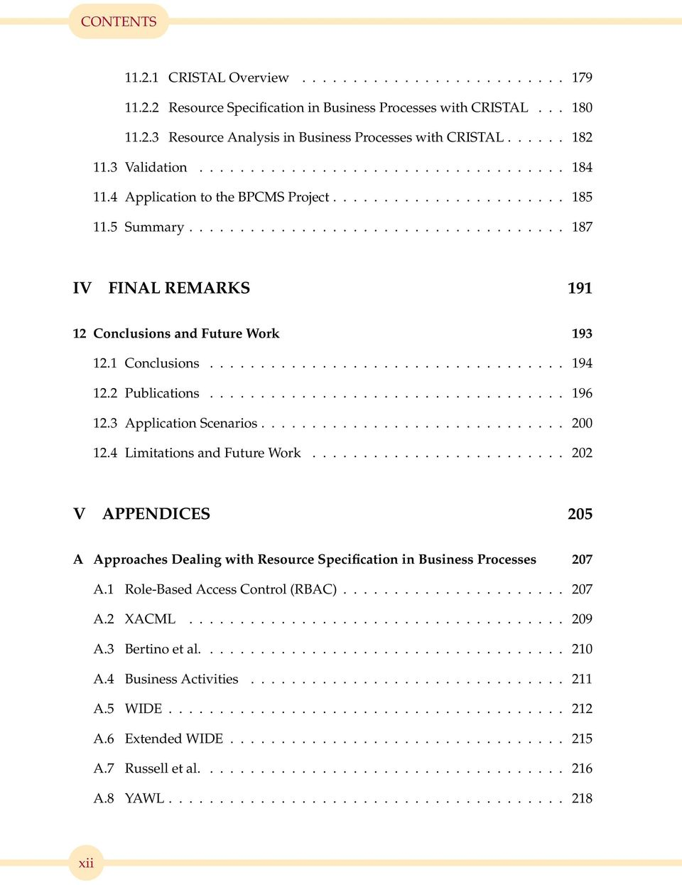 .. 196 12.3 Application Scenarios... 200 12.4 Limitations and Future Work... 202 V APPENDICES 205 A Approaches Dealing with Resource Specification in Business Processes 207 A.