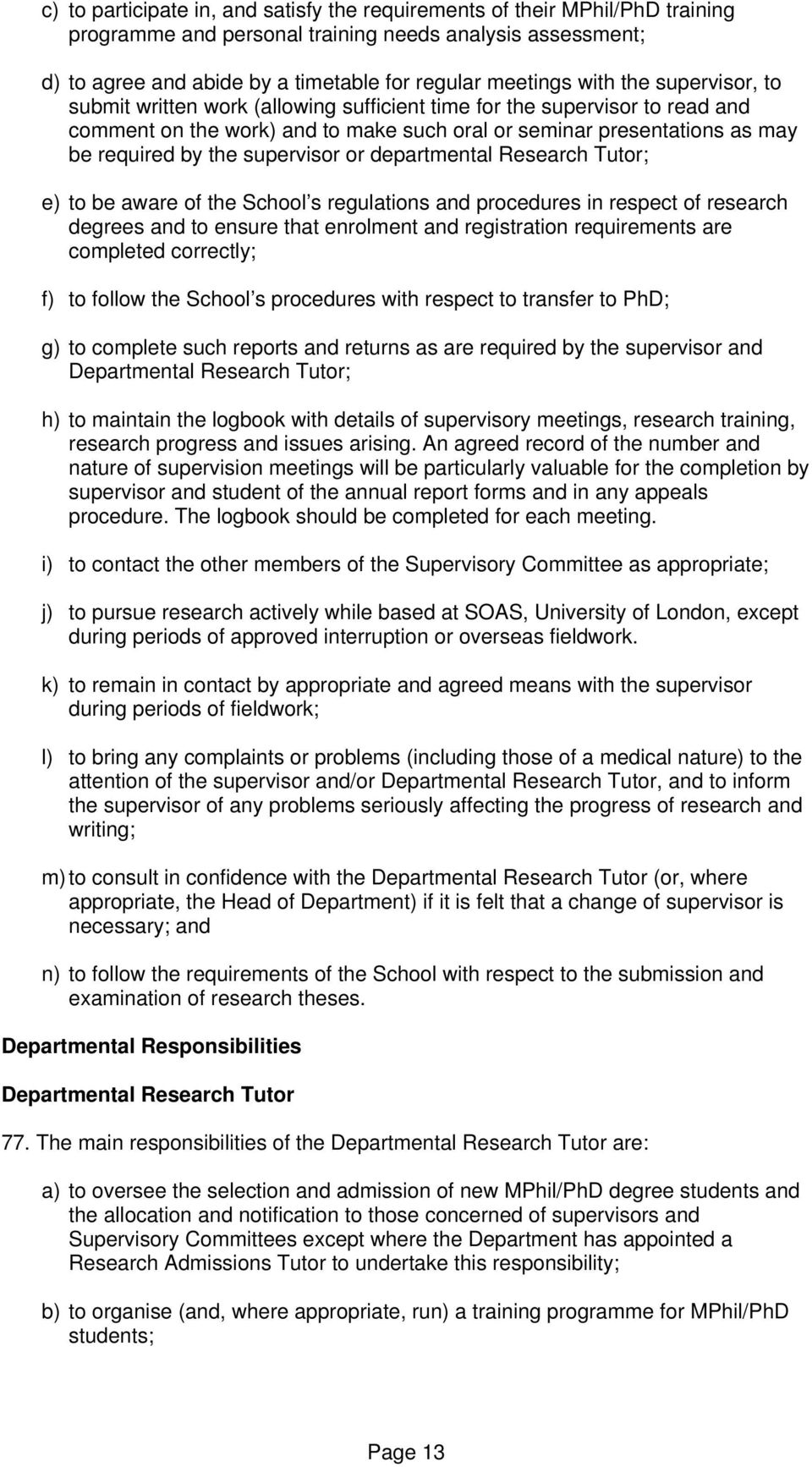supervisor or departmental Research Tutor; e) to be aware of the School s regulations and procedures in respect of research degrees and to ensure that enrolment and registration requirements are