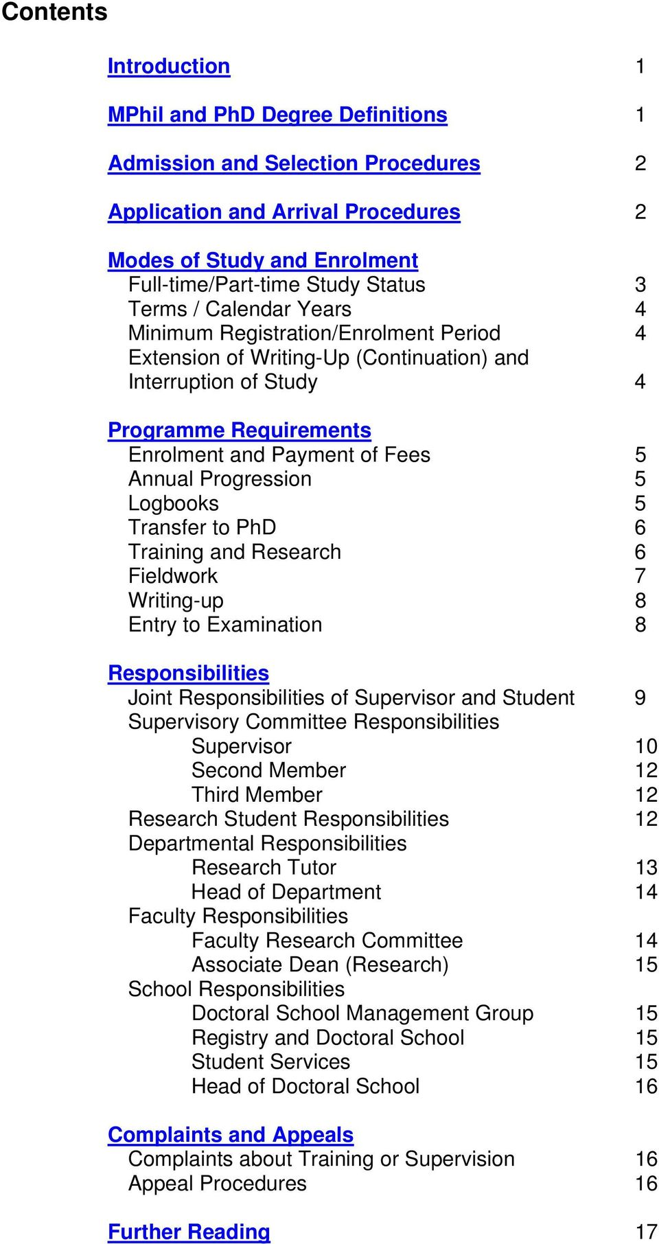 Progression 5 Logbooks 5 Transfer to PhD 6 Training and Research 6 Fieldwork 7 Writing-up 8 Entry to Examination 8 Responsibilities Joint Responsibilities of Supervisor and Student 9 Supervisory