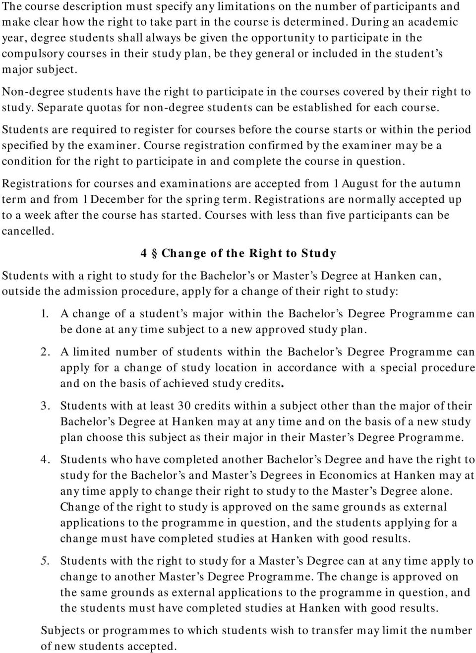 Non-degree students have the right to participate in the courses covered by their right to study. Separate quotas for non-degree students can be established for each course.
