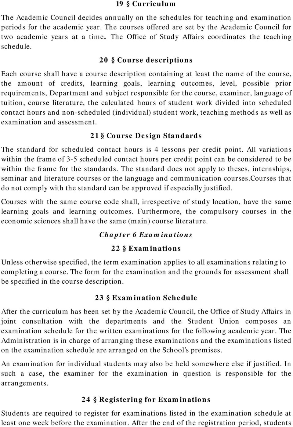 20 Course descriptions Each course shall have a course description containing at least the name of the course, the amount of credits, learning goals, learning outcomes, level, possible prior