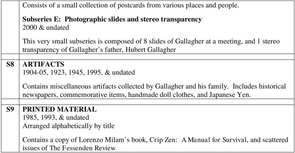of Gallagher s father, Hubert Gallagher S8 ARTIFACTS 1904-05, 1923, 1945, 1995, & undated Contains miscellaneous artifacts collected by Gallagher and his family.