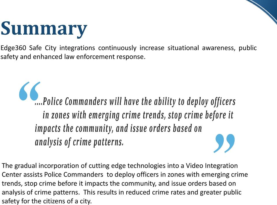 The gradual incorporation of cutting edge technologies into a Video Integration Center assists Police Commanders to deploy