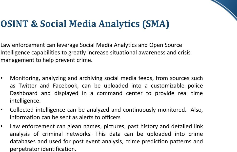 Monitoring, analyzing and archiving social media feeds, from sources such as Twitter and Facebook, can be uploaded into a customizable police Dashboard and displayed in a command center to provide