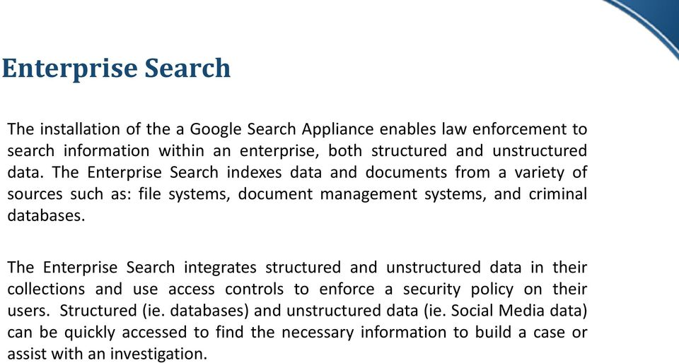 The Enterprise Search indexes data and documents from a variety of sources such as: file systems, document management systems, and criminal databases.