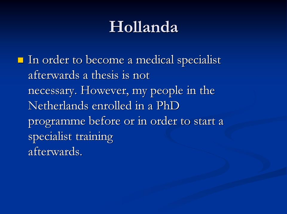 However, my people in the Netherlands enrolled in a