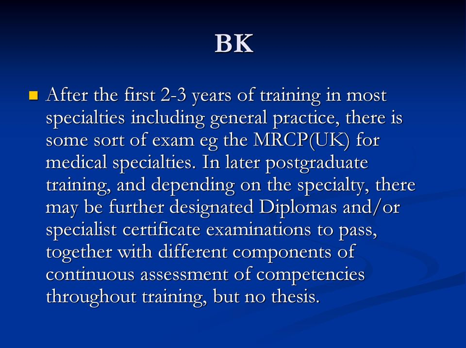 In later postgraduate training, and depending on the specialty, there may be further designated Diplomas