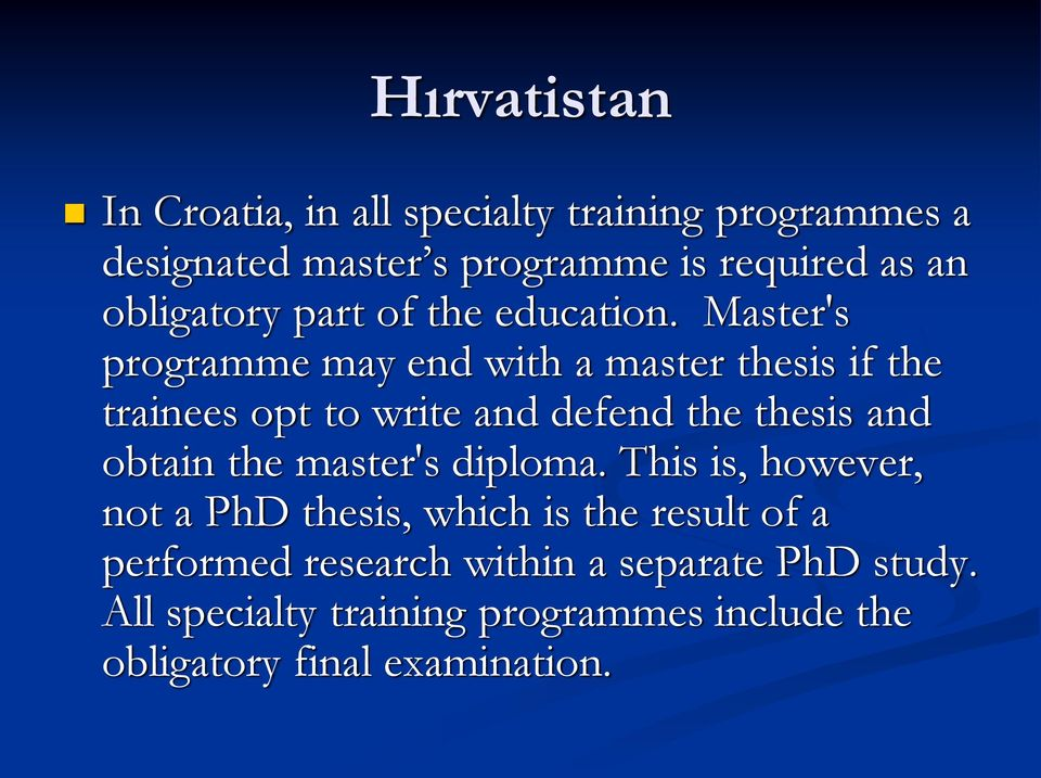 Master's programme may end with a master thesis if the trainees opt to write and defend the thesis and obtain the