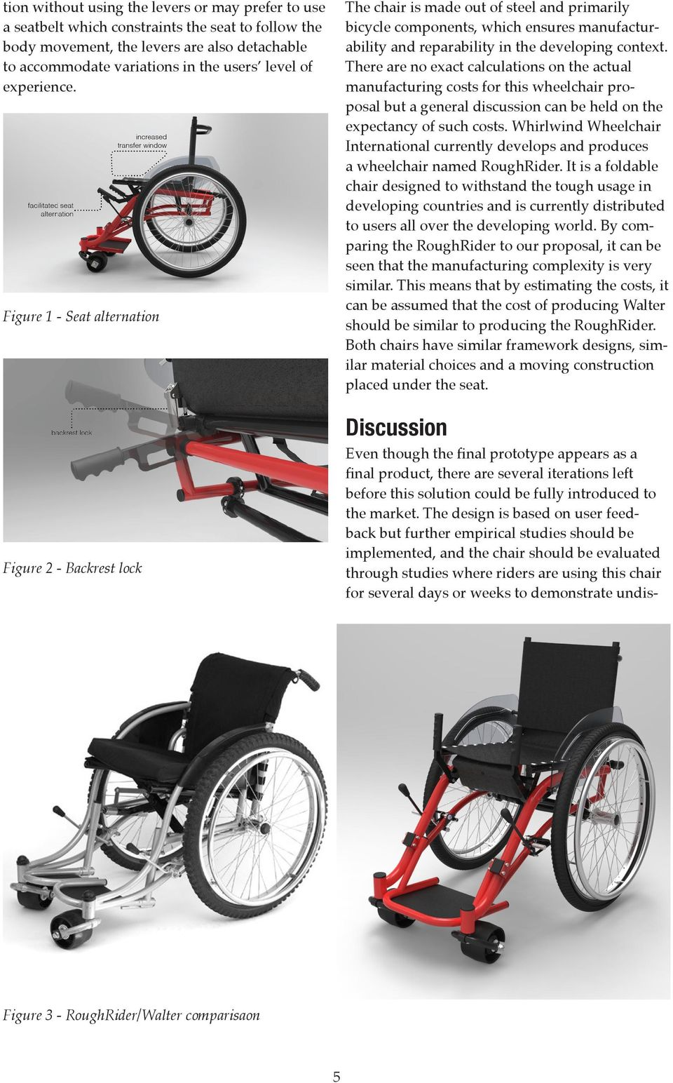Figure 1 - Seat alternation Figure 2 - Backrest lock The chair is made out of steel and primarily bicycle components, which ensures manufacturability and reparability in the developing context.