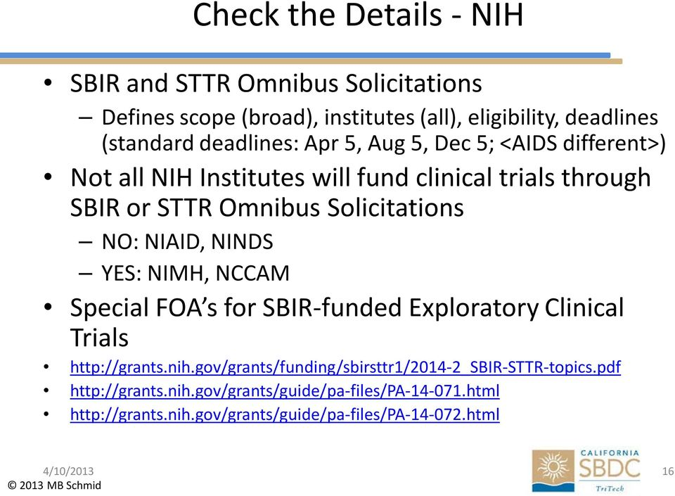 NO: NIAID, NINDS YES: NIMH, NCCAM Special FOA s for SBIR-funded Exploratory Clinical Trials http://grants.nih.