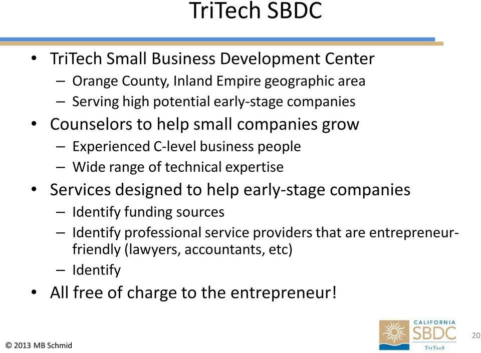 of technical expertise Services designed to help early-stage companies Identify funding sources Identify professional