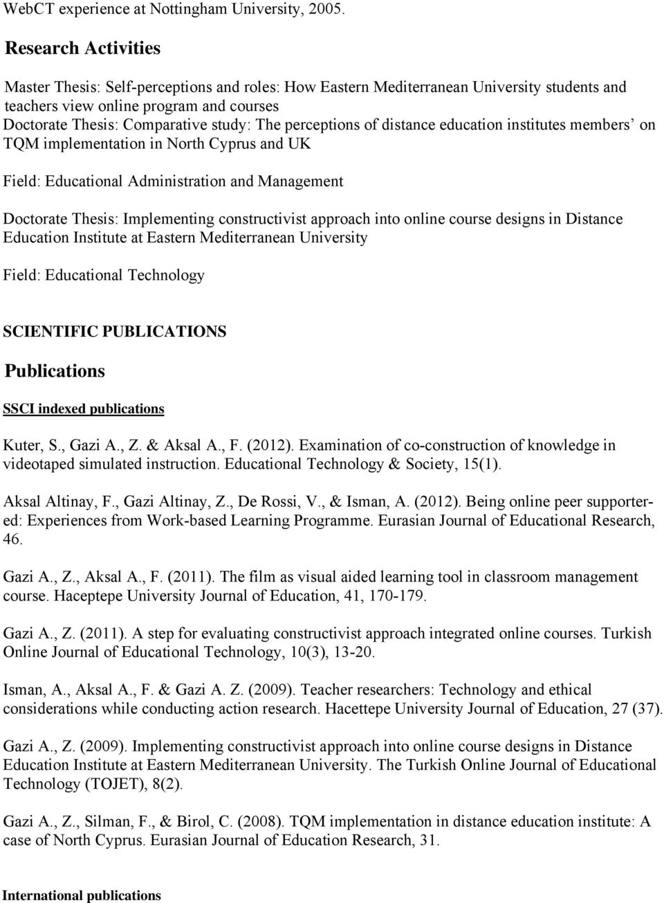perceptions of distance education institutes members on TQM implementation in North Cyprus and UK Field: Educational Administration and Management Doctorate Thesis: Implementing constructivist