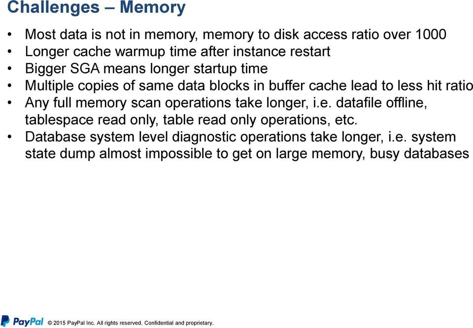 full memory scan operations take longer, i.e. datafile offline, tablespace read only, table read only operations, etc.