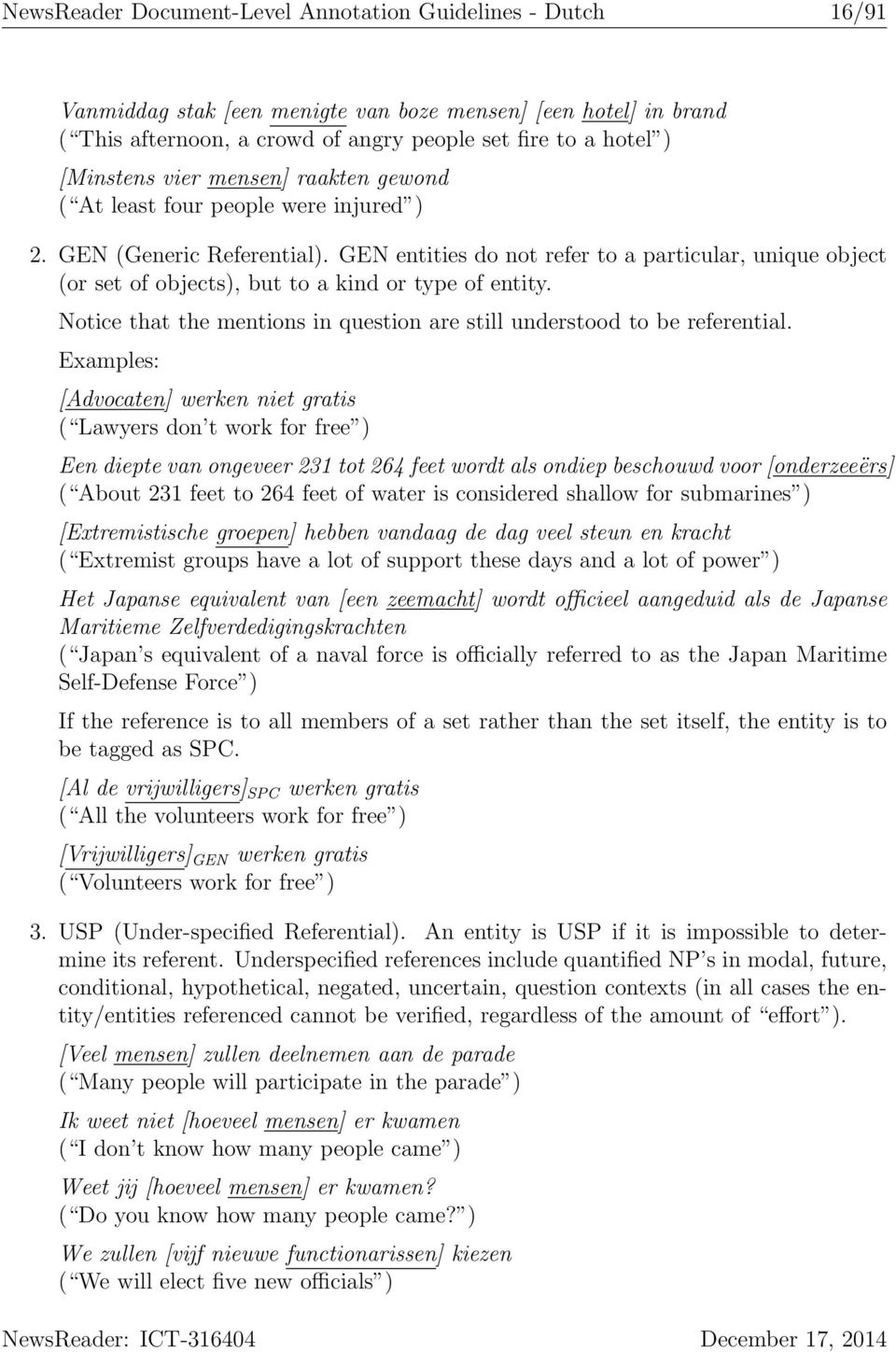 GEN entities do not refer to a particular, unique object (or set of objects), but to a kind or type of entity. Notice that the mentions in question are still understood to be referential.