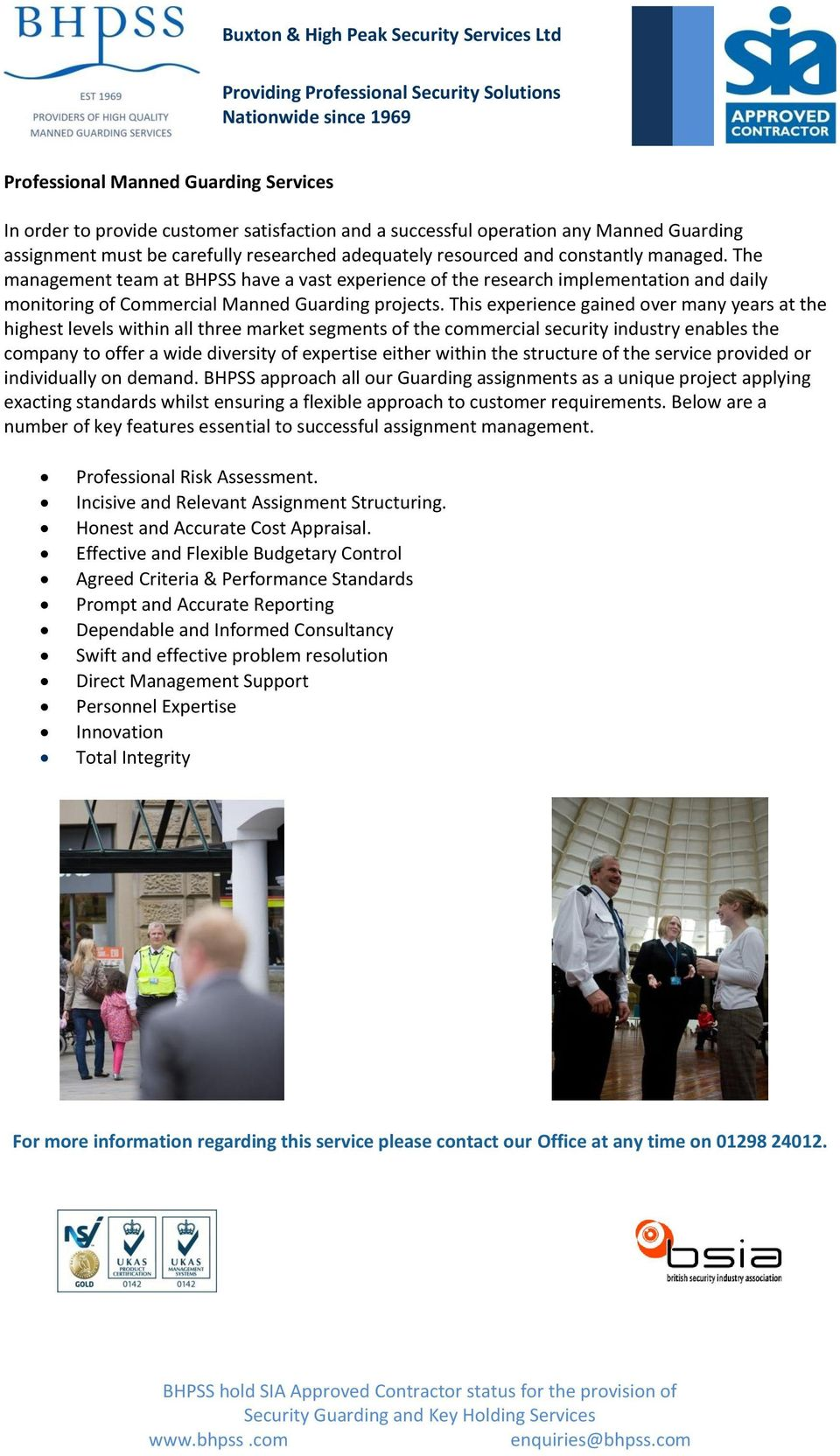 This experience gained over many years at the highest levels within all three market segments of the commercial security industry enables the company to offer a wide diversity of expertise either