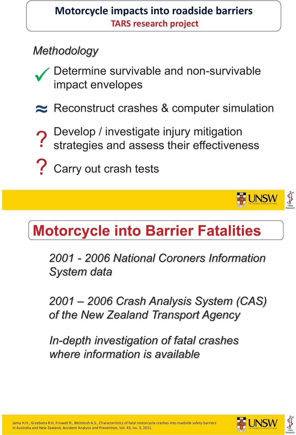 Fatalities 2001-2006 National Coroners Information System data 2001 2006 Crash Analysis System (CAS) of the New Zealand Transport Agency In-depth investigation of fatal crashes