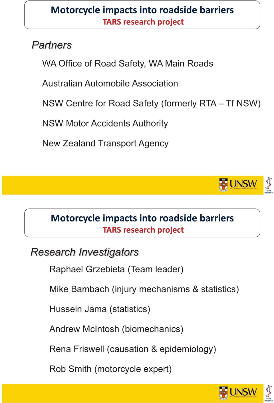 impacts into roadside barriers TARS research project Research Investigators Raphael Grzebieta (Team leader) Mike Bambach (injury