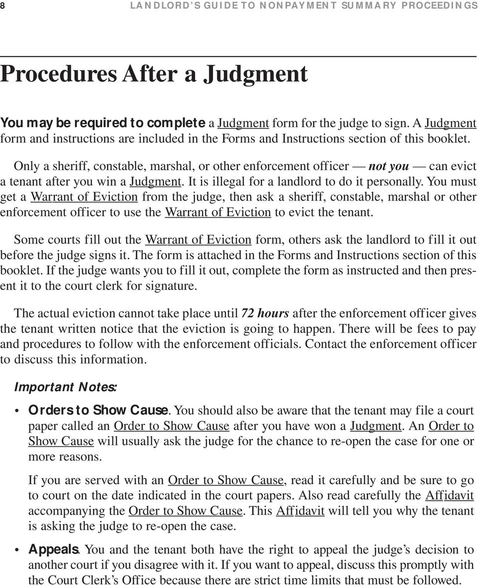 Only a sheriff, constable, marshal, or other enforcement officer not you can evict a tenant after you win a Judgment. It is illegal for a landlord to do it personally.