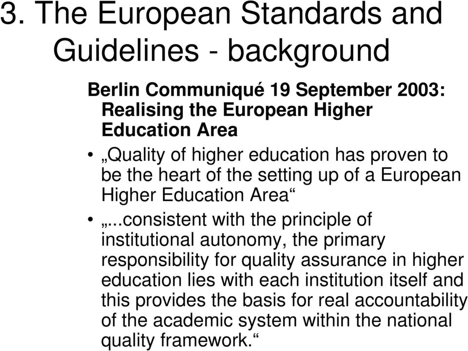 ..consistent with the principle of institutional autonomy, the primary responsibility for quality assurance in higher education