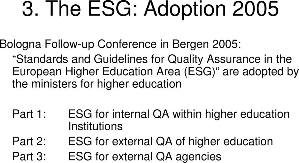 by the ministers for higher education Part 1: Part 2: Part 3: ESG for internal QA within