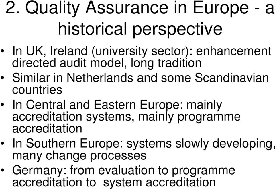 Eastern Europe: mainly accreditation systems, mainly programme accreditation In Southern Europe: systems