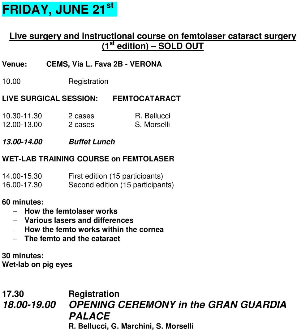 00 Buffet Lunch WET-LAB TRAINING COURSE on FEMTOLASER 14.00-15.30 First edition (15 participants) 16.00-17.