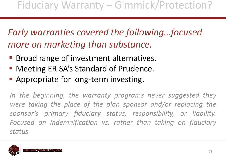 In the beginning, the warranty programs never suggested they were taking the place of the plan sponsor and/or replacing the