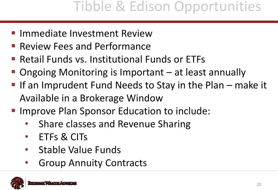 Fund Needs to Stay in the Plan make it Available in a Brokerage Window Improve Plan Sponsor