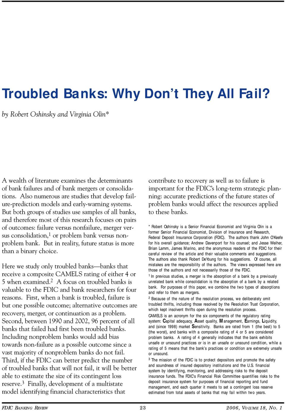 But both groups of studies use samples of all banks, and therefore most of this research focuses on pairs of outcomes: failure versus nonfailure, merger versus consolidation, 1 or problem bank versus