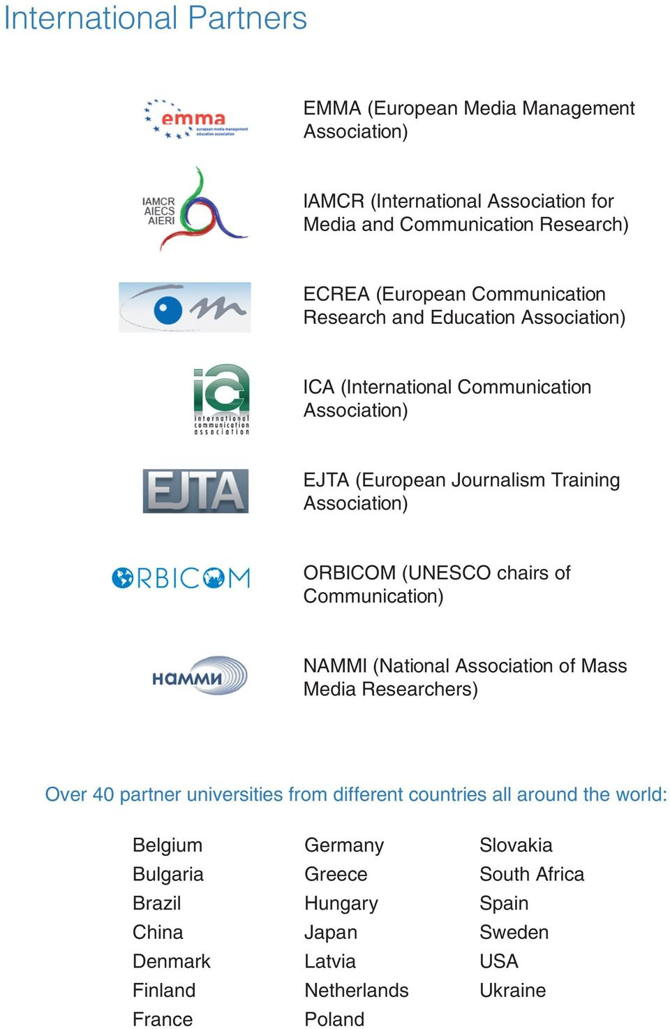 (UNESCO chairs of Communication) NAMMI (National Association of Mass Media Researchers) Over 40 partner universities from different countries all around the