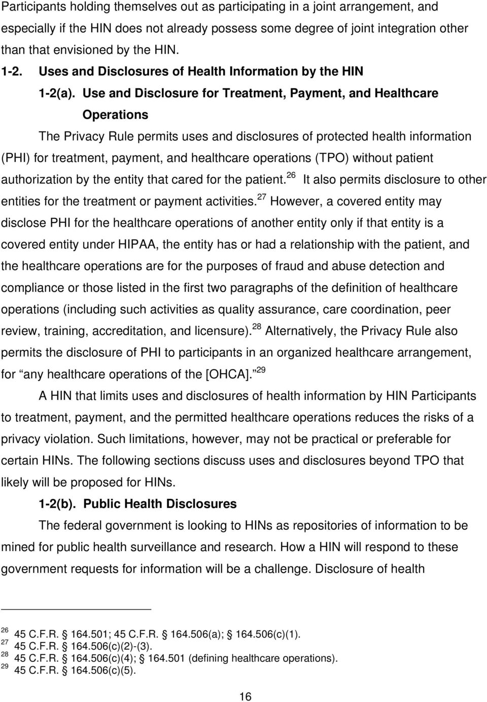 Use and Disclosure for Treatment, Payment, and Healthcare Operations The Privacy Rule permits uses and disclosures of protected health information (PHI) for treatment, payment, and healthcare