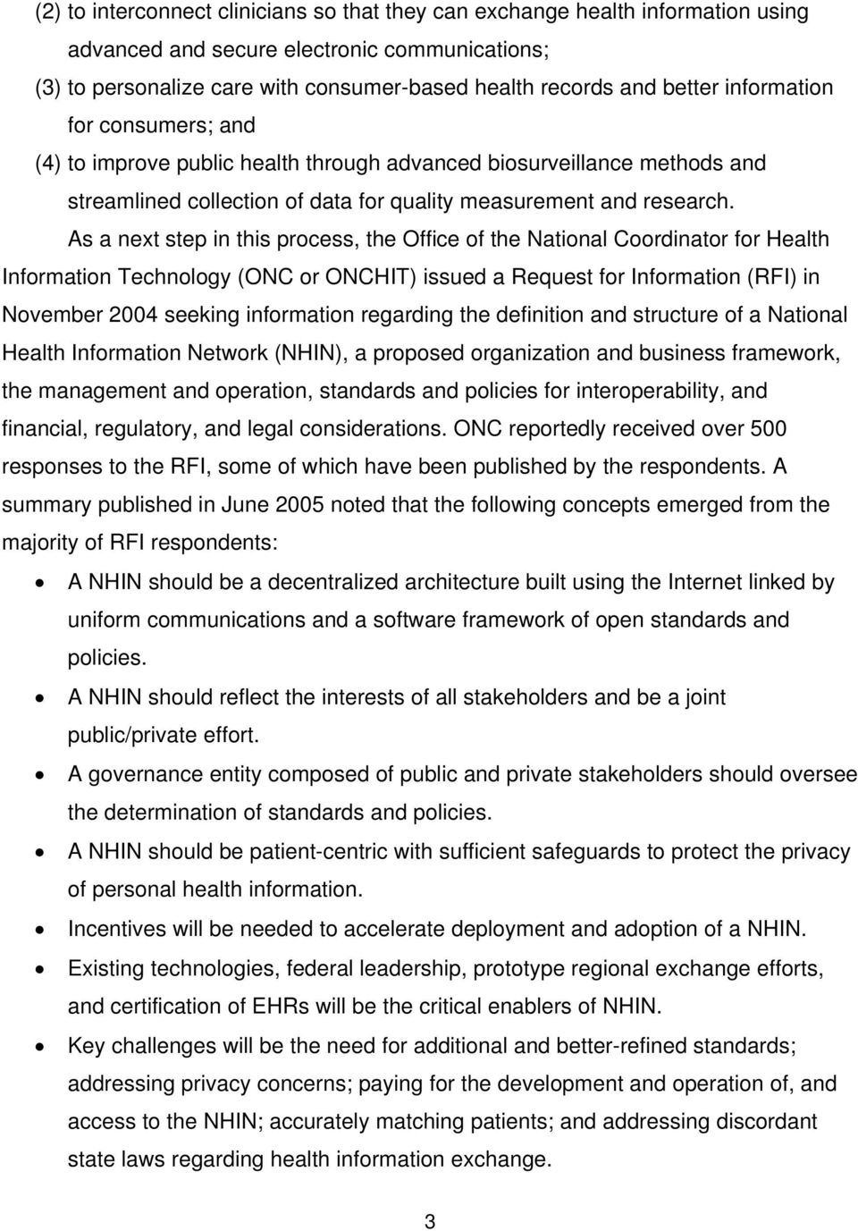 As a next step in this process, the Office of the National Coordinator for Health Information Technology (ONC or ONCHIT) issued a Request for Information (RFI) in November 2004 seeking information