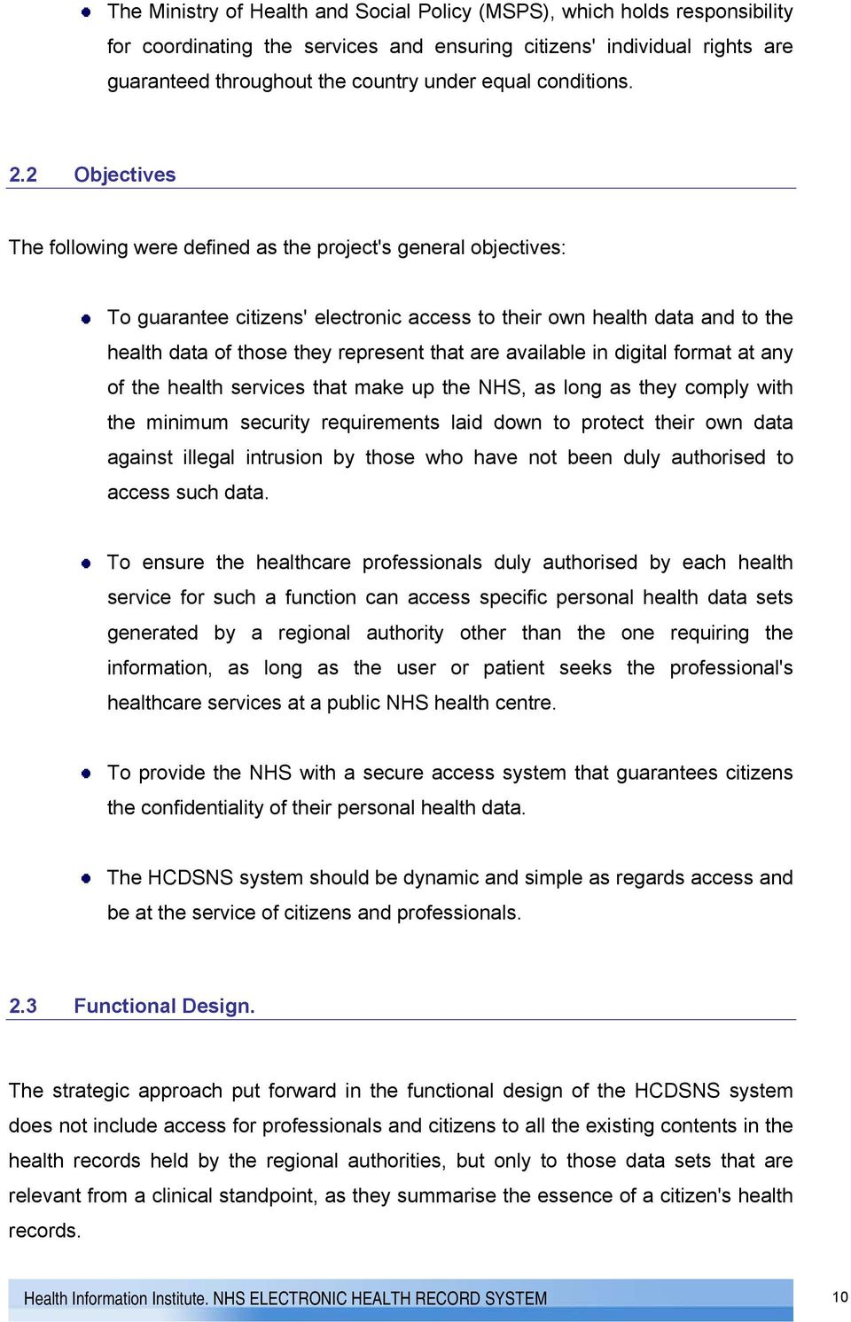 2 Objectives The following were defined as the project's general objectives: To guarantee citizens' electronic access to their own health data and to the health data of those they represent that are