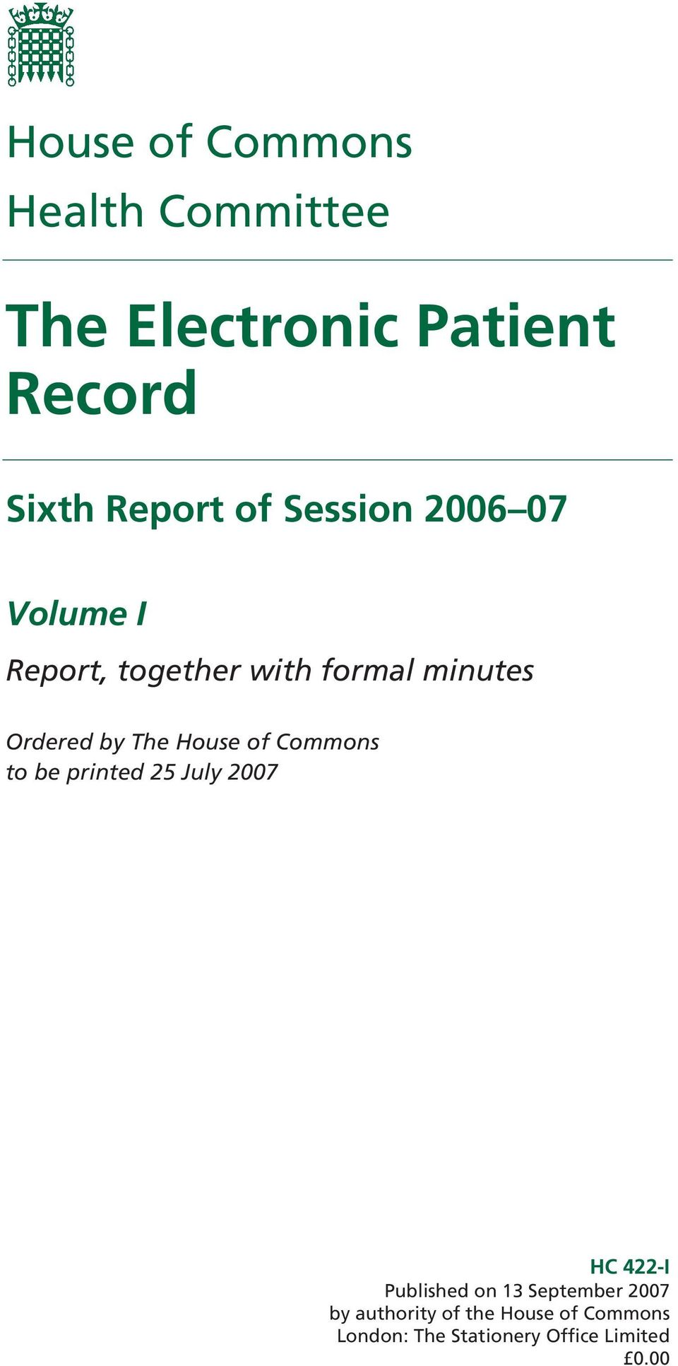 House of Commons to be printed 25 July 2007 HC 422-I Published on 13 September