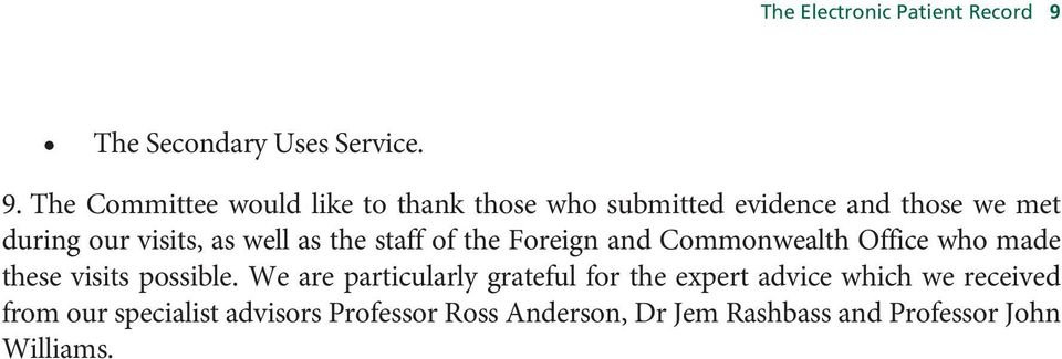 The Committee would like to thank those who submitted evidence and those we met during our visits, as