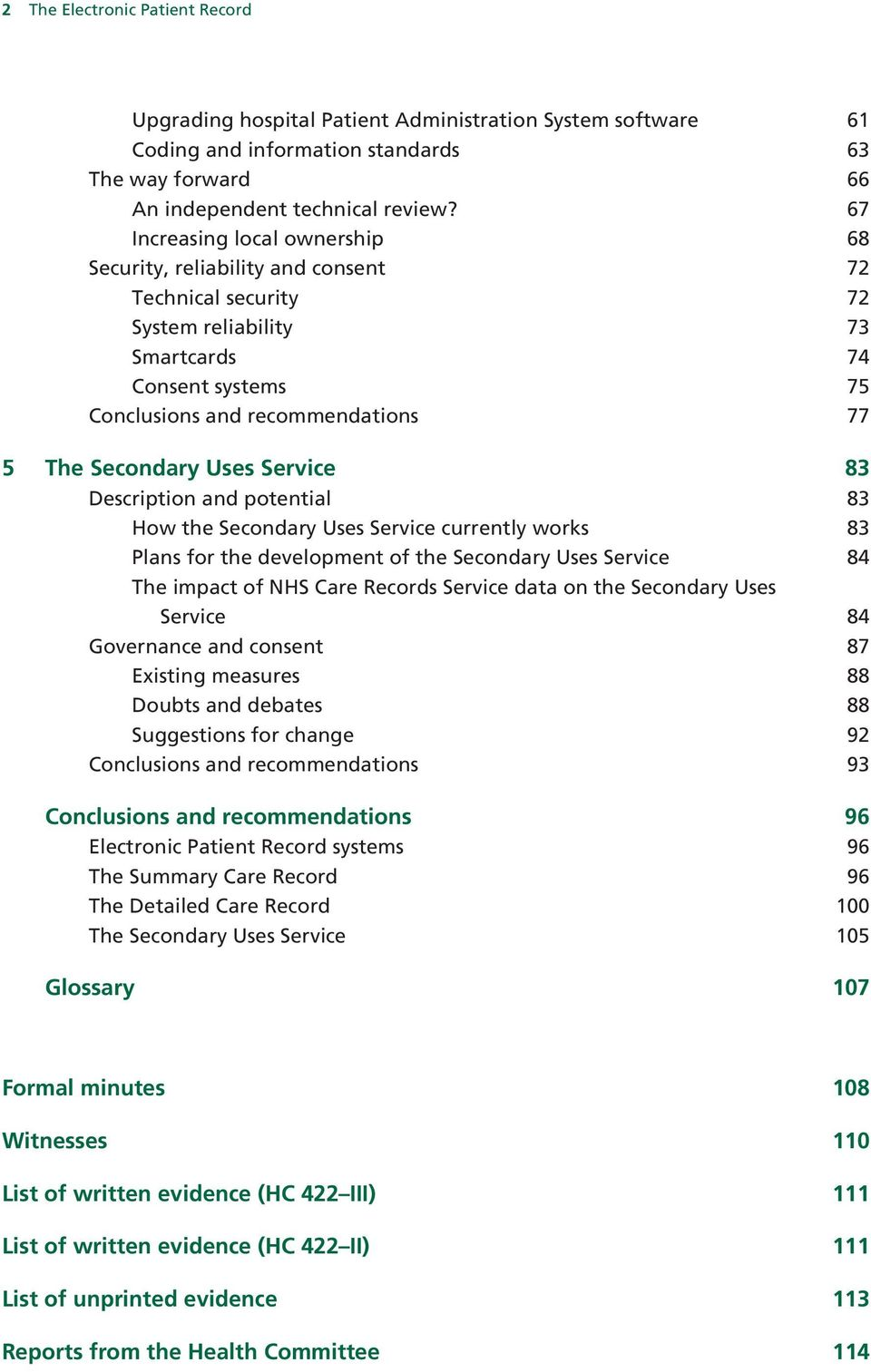 Uses Service 83 Description and potential 83 How the Secondary Uses Service currently works 83 Plans for the development of the Secondary Uses Service 84 The impact of NHS Care Records Service data