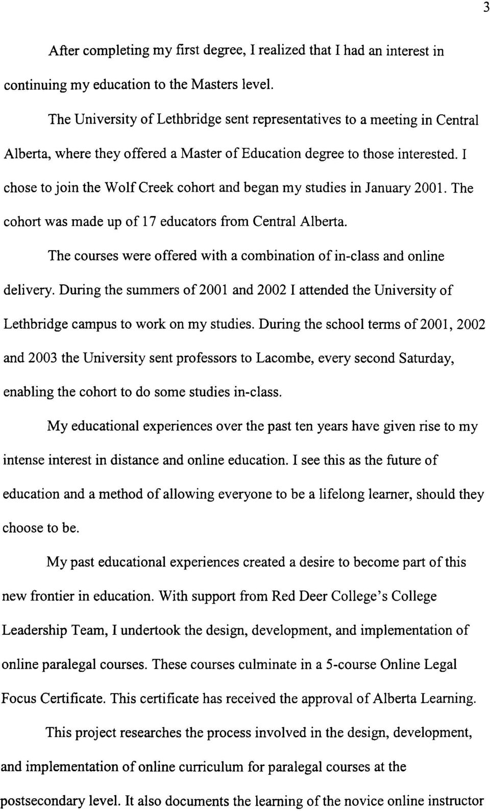 I chose to join the Wolf Creek cohort and began my studies in January 2001. The cohort was made up of 17 educators from Central Alberta.