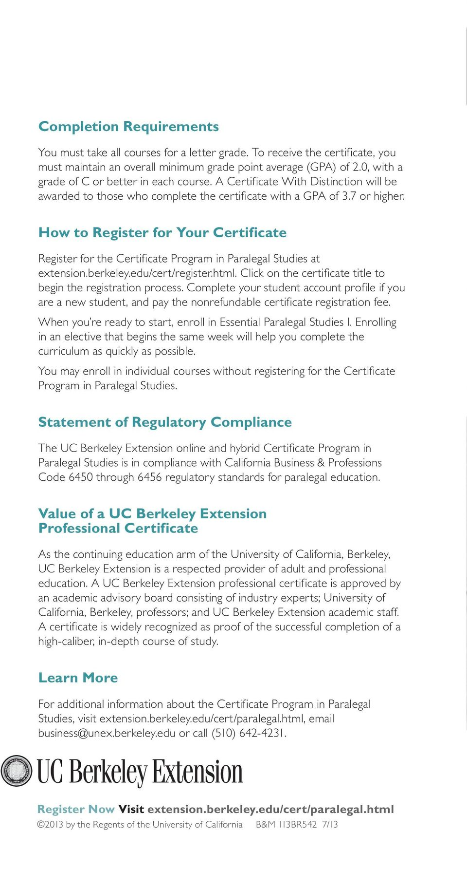 How to Register for Your Certificate Register for the Certificate Program in Paralegal Studies at extension.berkeley.educertregister.html.