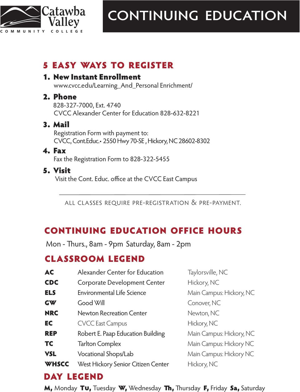 Fax Fax the Registration Form to 828-322-5455 5. Visit Visit the Cont. Educ. office at the CVCC East Campus all classes require pre-registration & pre-payment.